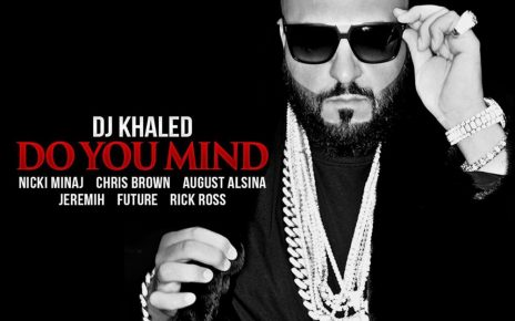 DJ Khaled - Do You Mind ft. Nicki Minaj Lyrics - Spur Magazine