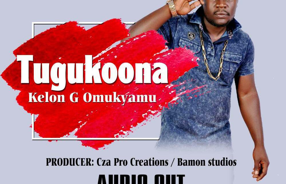Tugukoona Hit New Release by Kelon G Omukyamu - Spur Magazine