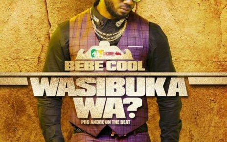 Wasibuka Wa Lyrics – Bebe Cool   Spurzine