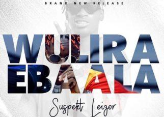 Wulira Ebbaala - Suspekt Leizor Lyrics | Spurzine